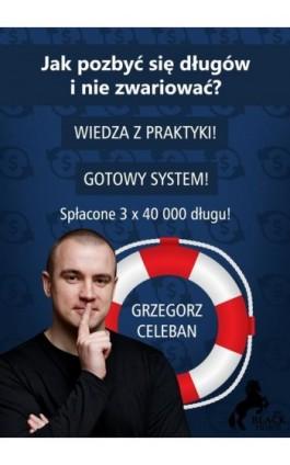 Jak pozbyć się długów i nie zwariować? - Grzegorz Celeban - Audiobook - 978-83-942803-2-1