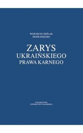 Zarys ukraińskiego prawa karnego - Wojciech Cieślak - Ebook - 978-83-7865-120-8