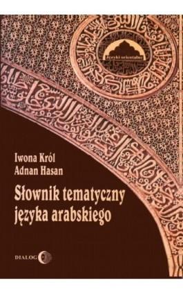 Słownik tematyczny języka arabskiego - Adnan Hasan - Ebook - 978-83-8002-624-7