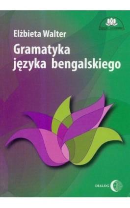 Gramatyka języka bengalskiego - Elżbieta Walter - Ebook - 978-83-8002-610-0