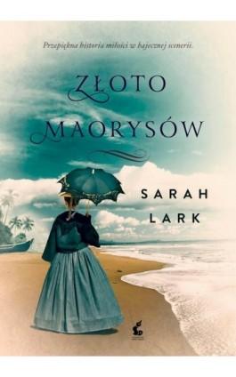 Złoto Maorysów - Sarah Lark - Ebook - 978-83-7999-405-2