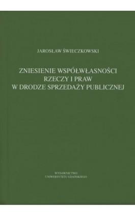 Zniesienie współwłasności rzeczy w drodze sprzedaży publicznej - Jarosław Świeczkowski - Ebook - 978-83-7865-135-2