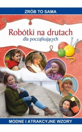 Robótki na drutach dla początkujących - Iwona Kurto-Dzikielewska - Ebook - 978-83-7774-511-3