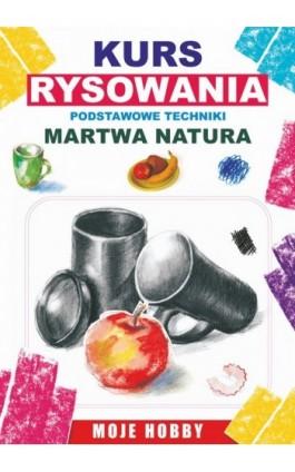 Kurs rysowania. Podstwowe techniki. Martwa natura - Mateusz Jagielski - Ebook - 978-83-7774-515-1