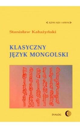 Klasyczny język mongolski - Stanisław Kałużyński - Ebook - 978-83-8002-632-2