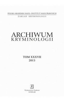 Archiwum Kryminologii, tom XXXVII 2015 - Irena Rzeplińska - Ebook
