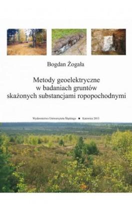Metody geoelektryczne w badaniach gruntów skażonych substancjami ropopochodnymi - Bogdan Żogała - Ebook - 978-83-8012-206-2