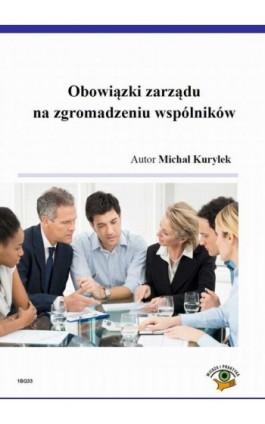 Obowiązki zarządu na zgromadzeniu wspólników - Michał Kuryłek - Ebook - 978-83-269-3962-4