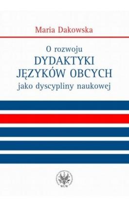O rozwoju dydaktyki języków obcych jako dyscypliny naukowej - Maria Dakowska - Ebook - 978-83-235-1412-1