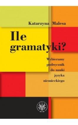 Ile gramatyki? - Katarzyna Malesa - Ebook - 978-83-235-1234-9