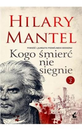 Kogo śmierć nie dosięgnie. Tom 2 - Hilary Mantel - Ebook - 978-83-7999-148-8