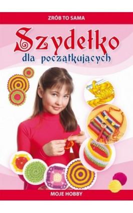 Szydełko dla początkujących - Beata Guzowska - Ebook - 978-83-7774-548-9