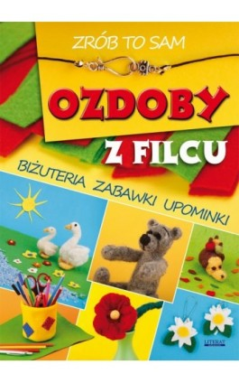 Ozdoby z filcu. Zrób to sam - Agnieszka Zientek - Ebook - 978-83-7774-561-8