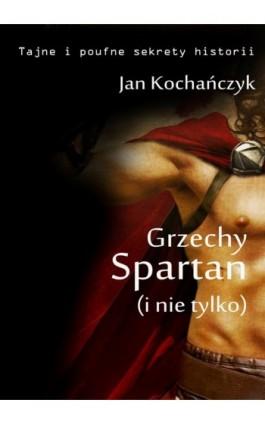 Grzechy Spartan (i nie tylko) - Jan Kochańczyk - Ebook - 978-83-63080-14-3