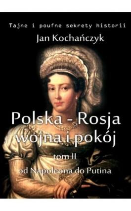Polska-Rosja: wojna i pokój. Tom 2. - Jan Kochańczyk - Ebook - 978-83-63080-20-4