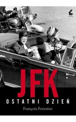 JFK Ostatni dzień - Francois Forestier - Ebook - 978-83-7508-626-3