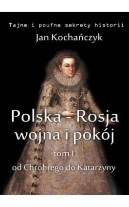 Polska-Rosja: wojna i pokój. Tom 1. - Jan Kochańczyk - Ebook - 978-83-63080-19-8