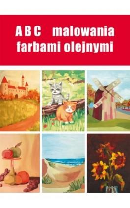 ABC malowania farbami olejnymi - Anna Smaza - Ebook - 978-83-7898-359-0