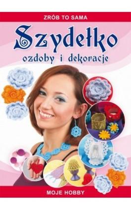 Szydełko Ozdoby i dekoracje - Beata Guzowska - Ebook - 978-83-7898-371-2