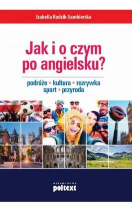 Jak i o czym po angielsku? - Izabella Rodzik-Sambierska - Ebook - 978-83-7561-766-5