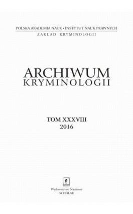 Archiwum Kryminologii, tom XXXVIII 2016 - Irena Rzeplińska - Ebook
