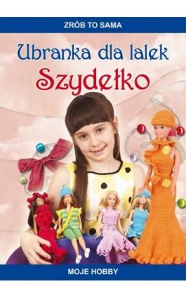 Ubranka dla lalek. Szydełko. Zrób to sama. Moje hobby - Beata Guzowska - Ebook - 978-83-7898-515-0