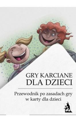 Gry karciane dla dzieci. Przewodnik po grach karcianych dla dzieci - tylkorelaks.pl - Ebook - 978-83-7900-745-5