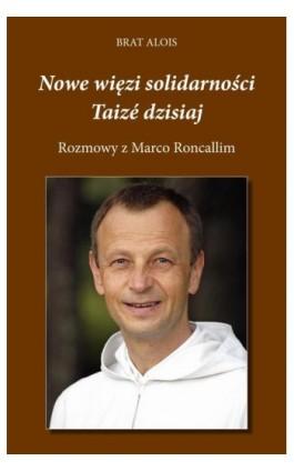 Nowe więzi solidarności. Taizé dzisiaj. - Brat Alois - Ebook - 978-83-7823-637-5