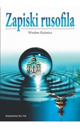Zapiski rusofila - Wiesław Kuźmicz - Ebook - 978-83-64928-01-7