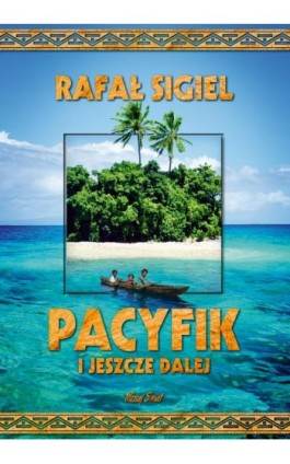 Pacyfik i jeszcze dalej - Rafał Sigiel - Ebook - 978-83-7823-975-8