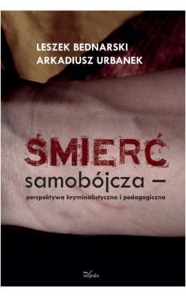 Śmierć samobójcza. Perspektywa kryminalistyczna i pedagogiczna - Leszek Bednarski - Ebook - 978-83-7850-058-2