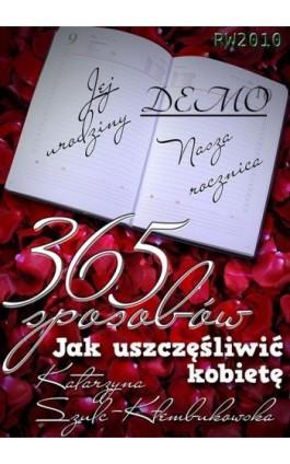 365 sposobów jak uszczęśliwić kobietę - Katarzyna Szulc-Kłembukowska - Ebook - 978-83-63598-89-1