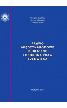 Prawo międzynarodowe publiczne i ochrona praw człowieka. Skrypt dla policjantów - Krzysztof Droliński - Ebook - 978-83-7462-290-5