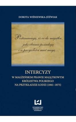 Postanawiają, iż co do majątku, jaki obecnie posiadają  i w przyszłości mieć mogą... Intercyzy w małżeńskim prawie majątkowym Kr - Dorota Wiśniewska-Jóźwiak - Ebook - 978-83-7525-724-3