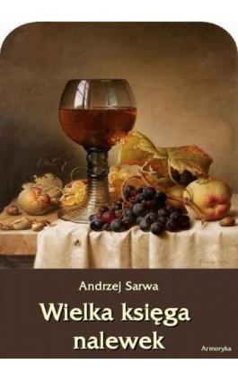 Wielka księga nalewek - Andrzej Sarwa - Ebook - 978-83-62661-48-0