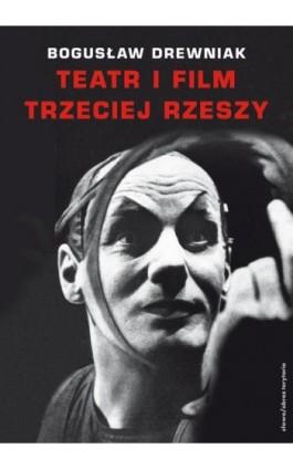 Teatr i film Trzeciej Rzeszy - Bogusław Drewniak - Ebook - 978-83-7453-162-7