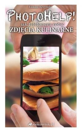 PhotoHelp! jak telefonem robić zdjęcia kulinarne - Łukasz Krzywda - Ebook - 978-83-939509-0-4