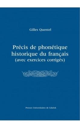 Précis de phonétique historique du françias (avec excercices corrigés) - Gilles Quentel - Ebook - 978-83-7865-634-0
