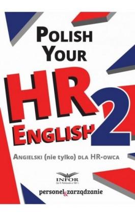 Polish your HR English. Angielski (nie tylko) dla HR-owca-część II - Infor Pl - Ebook - 978-83-659-4772-7