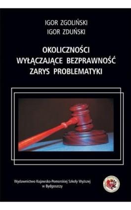 Okoliczności wyłączające bezprawność. Zarys problematyki - Igor Zgoliński - Ebook - 978-83-89914-54-5