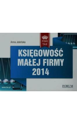 Księgowość małej firmy 2014 - Anna Jeleńska - Ebook - 978-83-63913-40-3