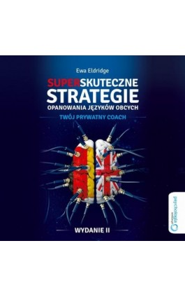 Superskuteczne strategie opanowania języków obcych. Twój prywaty coach. Wydanie II - Ewa Eldridge - Audiobook - 978-83-283-4459-4