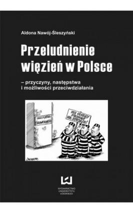 Przeludnienie więzień w Polsce - przyczyny, następstwa i możliwości przeciwdziałania - Aldona Nawój-Śleszyński - Ebook - 978-83-7525-947-6