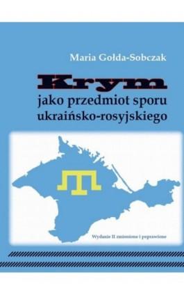 Krym jako przedmiot sporu ukraińsko-rosyjskiego - Maria Gołda-Sobczak - Ebook - 978-83-64447-72-3