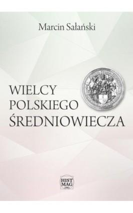 Wielcy polskiego średniowiecza - Marcin Sałański - Ebook - 978-83-65156-09-9