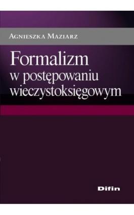 Formalizm w postępowaniu wieczystoksięgowym - Agnieszka Maziarz - Ebook - 978-83-7930-185-0