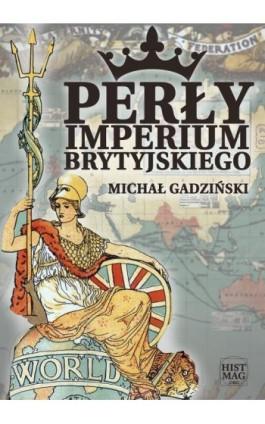 Perły imperium brytyjskiego - Michał Gadziński - Ebook - 978-83-65156-11-2