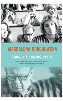 Ćwiczenia z niemożliwego - Magdalena Grochowska - Ebook - 978-83-63387-45-7