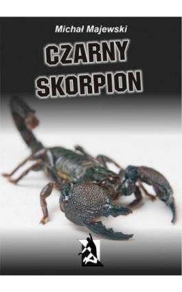 Czarny skorpion - Michał Majewski - Ebook - 978-83-7900-074-6