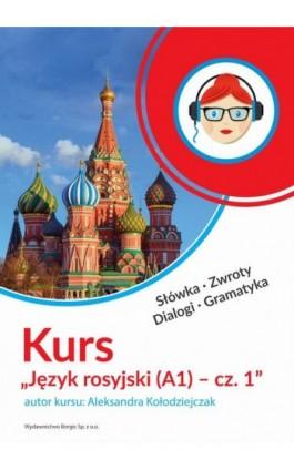 Kurs Język rosyjski (A1) - cz. 1 - Aleksandra Kołodziejczak - Audiobook - 978-83-62993-28-4